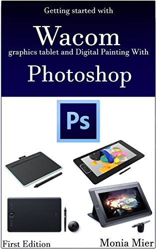 Getting started with Wacom graphics tablet and Digital Painting With Photoshop: Learn Digital Art & Paintings On Good Fundamentals (English Edition)