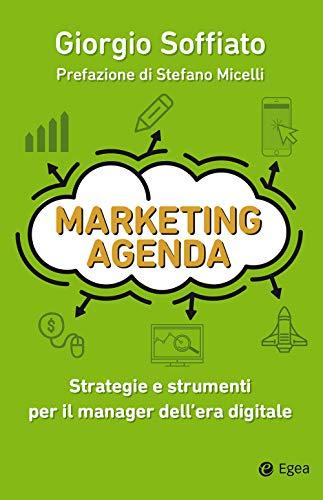 Marketing agenda: Strategie e strumenti per il manager dell'era digitale
